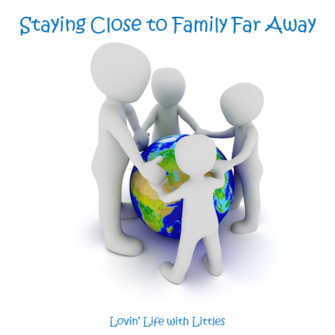 Staying Close to Family Far Away