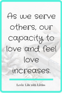 """""""As we serve others, our capacity to love and feel love increases."""""""